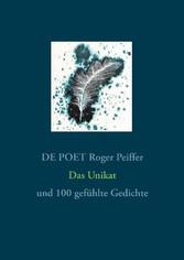 Das Unikat - und 100 gefühlte Gedichte