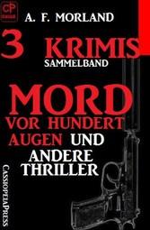 Sammelband 3 Krimis: Mord vor hundert Augen und...