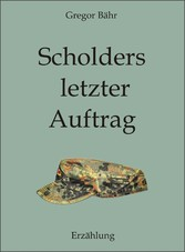 Scholders letzter Auftrag - Erzählung - Kurzges...