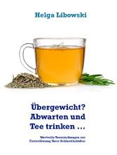 Übergewicht? Abwarten und Tee trinken ... - Wertvolle Teemischungen zur Unterstützung Ihrer Schlankheitskur