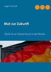 Mut zur Zukunft - Denk ich an Deutschland in de...