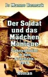 Der Soldat und das Mädchen Monique - Fahnenflucht in den Ardennen 1944