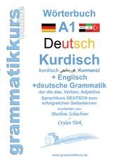 Wörterbuch Deutsch - Kurdisch - Kurmandschi - Englisch - Lernwortschatz A1 Sprachkurs DEUTSCH zum erfolgreichen Selbstlernen für kurdisch sprechende ZuwandererInnen