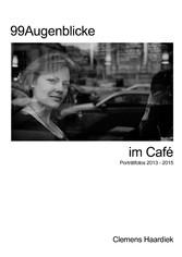 99 Augenblicke im Café - Porträtfotos 2013 - 2015