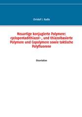 Neuartige konjugierte Polymere: cyclopentadithiazol-, und thiazolbasierte Polymere und Copolymere sowie taktische Polyfluorene - Dissertation