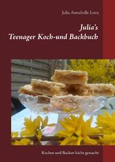 Julias Teenager Koch- und Backbuch - Kochen und...