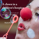 A clown in a childrens hospice - Sometimes quit...