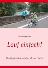 Lauf einfach! - Marathontraining zwischen Job u...