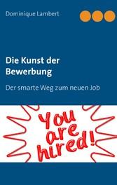 Die Kunst der Bewerbung - Lebenslauf, Bewerbung...