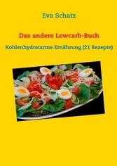 Das andere Lowcarb-Buch - Kohlenhydratarme Ernä...