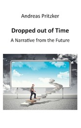 Dropped out of Time - A Narrative from the Future