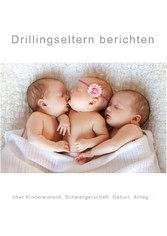 Drillingseltern berichten - über Kinderwunsch, ...