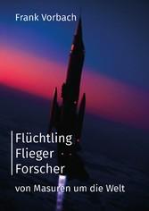 Flüchtling Flieger Forscher - Von Masuren um di...