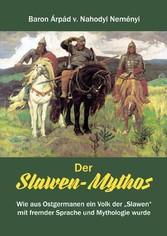 Der Slawen-Mythos - Wie aus Ostgermanen ein Vol...