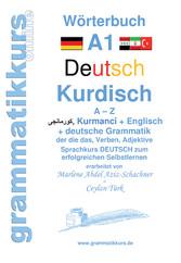 Wörterbuch Deutsch - Kurdisch-Kurmandschi- Englisch A1 - Lernwortschatz A1 A - Z DEUTSCH zum erfolgreichen Selbstlernen für kurdisch sprechende DeutschkursTeilnehmerInnen