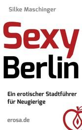 Sexy Berlin - Ein erotischer Stadtführer für Ne...