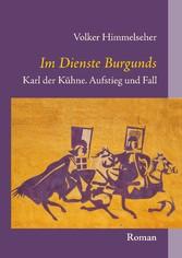 Im Dienste Burgunds - Karl der Kühne. Aufstieg und Fall