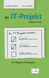 Ihr IT-Projekt scheitert nicht! - Ein Tatgeber ...