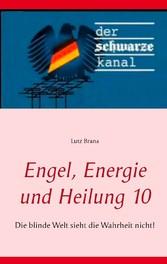 Engel, Energie und Heilung 10 - Die blinde Welt...