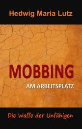 Mobbing am Arbeitsplatz - Die Waffe der Unfähigen
