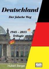 Deutschland - Der falsche Weg - 1945 - 2015