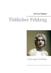Tödlicher Feldzug - Varus gegen Arminius