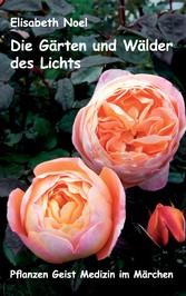 Die Gärten und Wälder des Lichts - Pflanzen Gei...