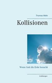 Kollisionen - Wenn Gott die Erde besucht
