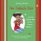 Der Liebhab-Bär - Wie der Liebhab-Bär seinen Na...