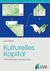 Kulturelles Kapital - Filmförderung in Deutschland