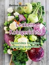 Leckere Kohlgerichte - Gesundes Gemüse vielseitig zubereitet