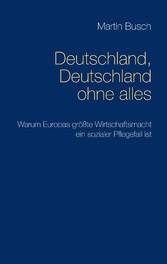 Deutschland, Deutschland ohne alles - Warum Eur...