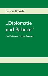 Diplomatie und Balance - (Im Wissen nichts Neues)