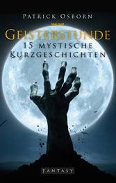 Geisterstunde - 15 mystische Kurzgeschichten