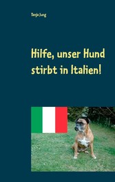 Hilfe, unser Hund stirbt in Italien! - Nach ein...