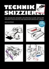 Technik skizzieren - Für Ingenieure, Designer, ...