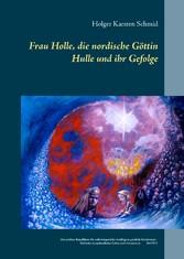 Frau Holle, die nordische Göttin Hulle und ihr ...
