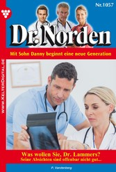 Dr. Norden 1057 - Arztroman - Was wollen Sie, Dr. Lammers?