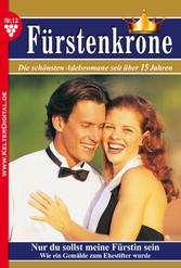 Fürstenkrone 12 - Adelsroman - Nur du sollst me...