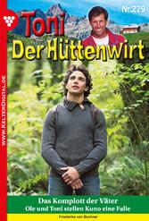 Toni der Hüttenwirt 279 - Heimatroman - Das Kom...