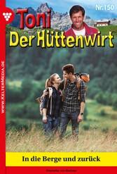 Toni der Hüttenwirt 150 - Heimatroman - In die Berge und zurück