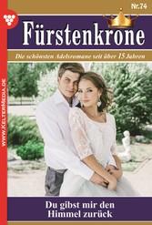 Fürstenkrone 74 - Adelsroman - Du gibst mir den...
