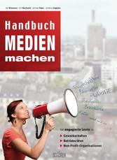 Handbuch Medien machen - Für engagierte Leute i...