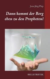 Dann kommt der Berg eben zu den Propheten!