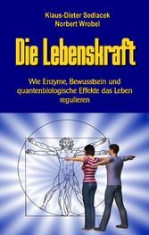 Die Lebenskraft - Wie Enzyme, Bewusstsein und q...