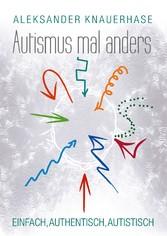 Autismus mal anders - Einfach, authentisch, aut...