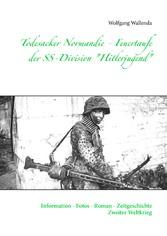 Todesacker Normandie - Feuertaufe der SS-Division Hitlerjugend - Information - Fotos - Roman - Zeitgeschichte Zweiter Weltkrieg