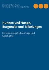 Hunnen und Hunen, Burgunder und Nibelungen - Im Spannungsfeld von Sage und Geschichte