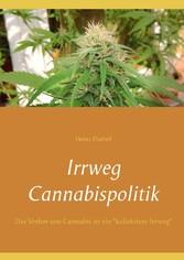 Irrweg Cannabispolitik - Das Verbot von Cannabi...
