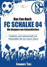 Das Fan-Buch FC Schalke 04 - Die Knappen aus Gelsenkirchen - Tradition und Leidenschaft von Parkstadion bis zur neuen Arena